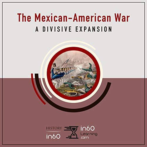 The Mexican-American War: A Divisive Expansion (HistoryIn60) audiobook cover art