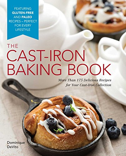 The Cast-Iron Baking Book: More Than 175 Delicious Recipes for Your Cast-Iron Collection