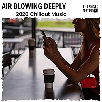 Air Blowing Deeply - 2020 Chillout Music