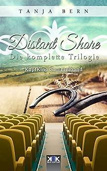 Distant Shore: Die komplette Trilogie (KopfKino in Spielfilmlänge Sammelband 3) (German Edition) by [Tanja Bern, Thomas Dellenbusch]