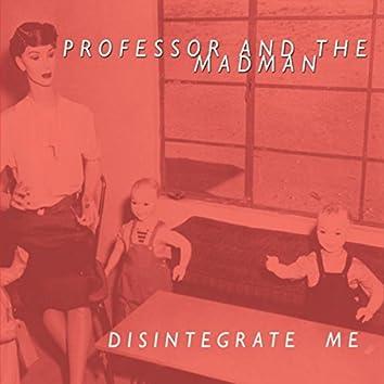 Disintegrate Me
