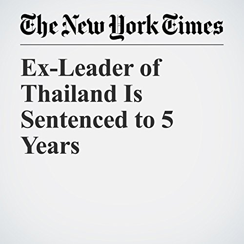 Ex-Leader of Thailand Is Sentenced to 5 Years copertina