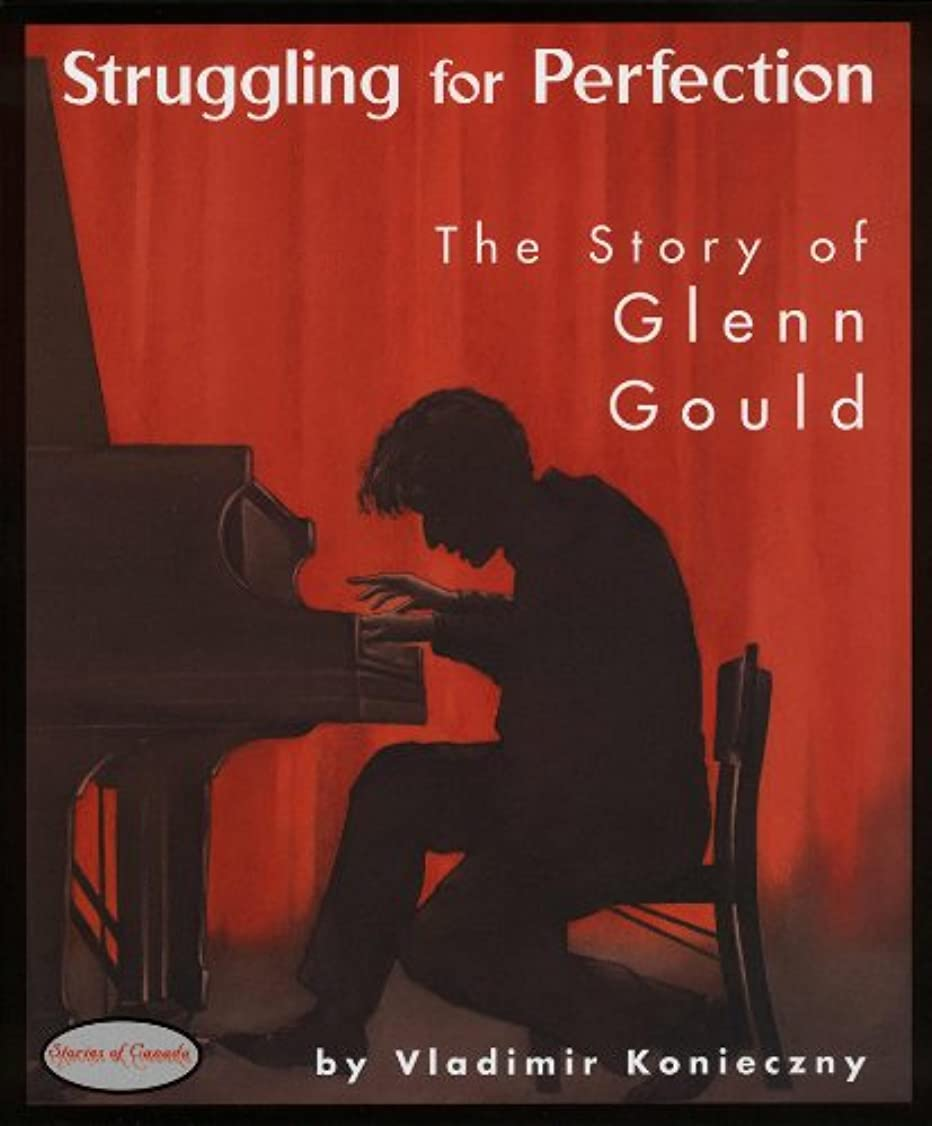 グリル汗エミュレートするStruggling for Perfection: The Story of Glenn Gould (Stories of Canada Book 5) (English Edition)