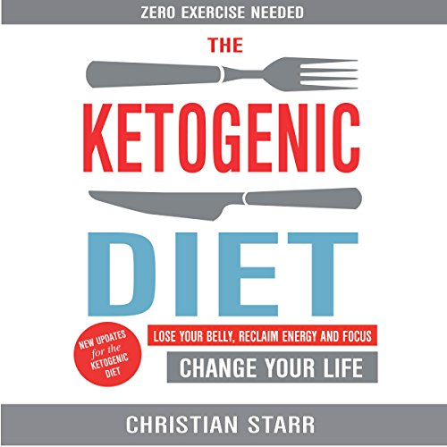 Ketogenic Diet: Lose Your Belly, Reclaim Energy and Focus, Change Your Life audiobook cover art