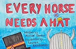 Every Horse Needs A Hat by [Alistair Dunbar, Lauren Kelindeman]