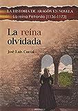 LA REINA OLVIDADA: La reina Petronila (1136-1173) (LA HISTORIA DE ARAGÓN EN NOVELA)