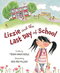 Books for the End of the School Year - Lizzie and the Last Day of School by Trinka Hayes Noble