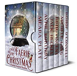 A Very Faerie Christmas: Six Holiday Inspired Novellas by [Meara Platt, Avril Borthiry, Ruth Vincent, Jack Heckel, Michele Lang, Bishop O'Connell]