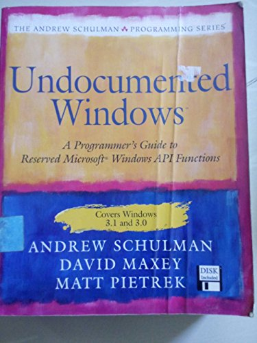 Undocumented Windows, w. diskette (3 1/2 Zoll), Engl. ed.: Programmer's Guide to Reserved Microsoft Windows API Functions (The Andrew Schulman Programming Series/Book and Disk)