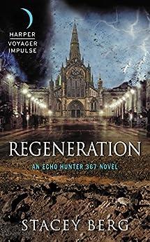 [Stacey Berg]のRegeneration: An Echo Hunter 367 Novel (English Edition)
