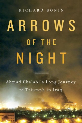 Arrows Of The Night: Ahmad Chalabi's Long Journey To Triumph In Iraq: Ahmad Chalabi And The Selling Of The Iraq War (Engli...
