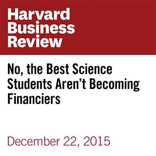 No, the Best Science Students Aren't Becoming Financiers copertina