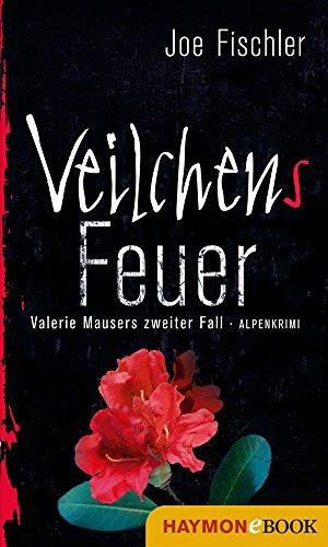 Veilchens Feuer: Valerie Mausers zweiter Fall. Alpenkrimi
