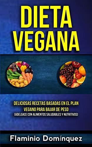 Dieta Vegana: Deliciosas recetas basadas en el plan vegano...