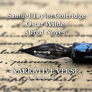 Narrative Verse, Volume 1                   By:                                                                                                                                 Oscar Wilde,                                                                                        Alfred Noyes,                                                                                        Samuel Taylor Coleridge                               Narrated by:                                                                                                                                 Sean Barrett,                                                                                        David Shaw-Parker                      Length: 55 mins     11 ratings     Overall 4.3