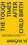 THE TOUGH TIMES AFTER CHILD BIRTH: A PRACTICAL HANDBOOK ON THE POSTNATAL PRACTICES IN INDIA. The Perspectives of a Doctor Mother (English Edition)