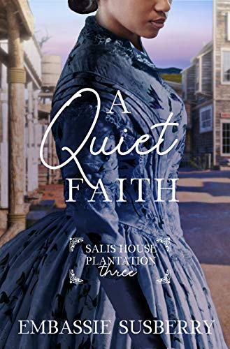 A Quiet Faith (Salis House Plantation Book 3) by [Embassie Susberry]