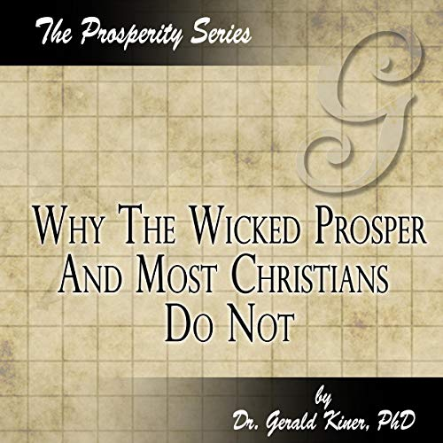 Why the Wicked Prosper and Most Christians Do Not audiobook cover art