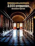 Oposiciones a Bibliotecario y Archivista: 3.000 preguntas de examen tipo test: Archivero y Técnico de Bibliotecas y Archivos. Preguntas de Archivística y Biblioteconomía