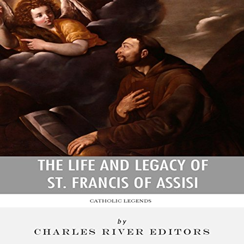 Catholic Legends: The Life and Legacy of St. Francis of Assisi cover art