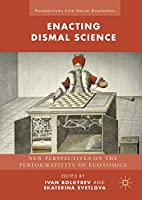 Enacting Dismal Science: New Perspectives on the Performativity of Economics (Perspectives from Social Economics)
