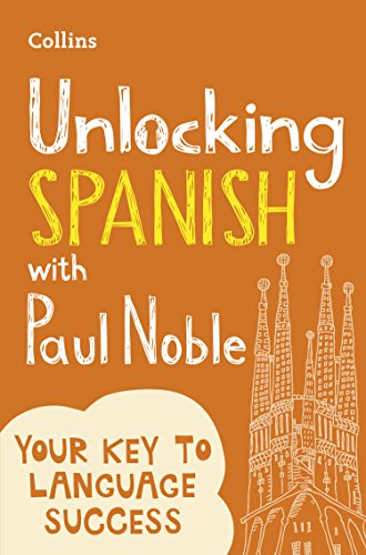 Unlocking Spanish with Paul Noble: Your key to language success with the bestselling language coach: Use What You Already Know