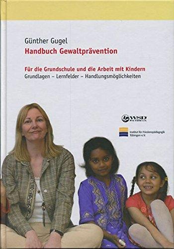 Handbuch Gewaltprävention: Für die Grundschule und die Arbeit mit Kindern. Grundlagen - Lernfelder - Handlungsmöglichkeiten