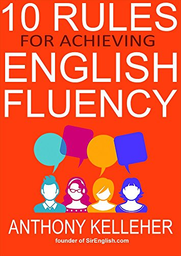 10 Rules for Achieving English Fluency: Learn how