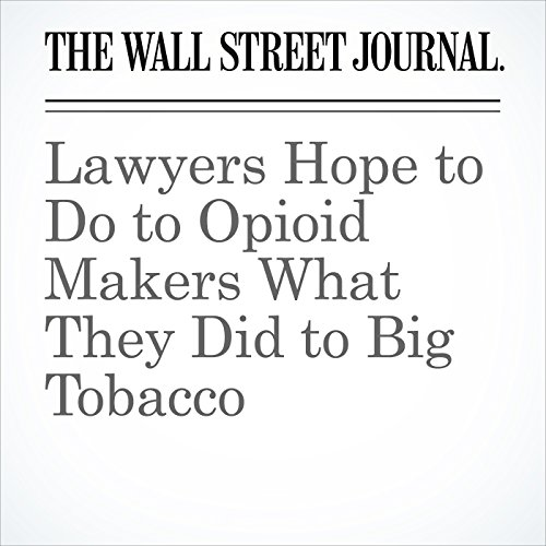 Lawyers Hope to Do to Opioid Makers What They Did to Big Tobacco copertina