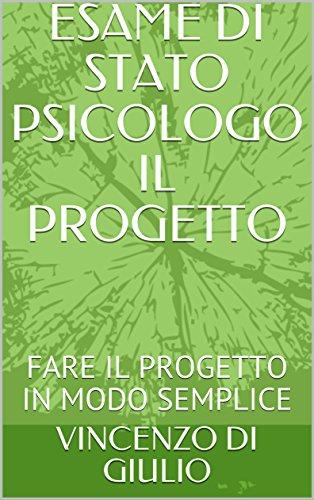 ESAME DI STATO PSICOLOGO IL PROGETTO: FARE IL PROGETTO IN MODO SEMPLICE