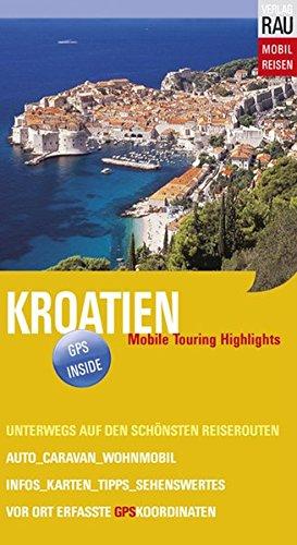 Kroatien: Mit Auto, Caravan, Wohnmobil unterwegs auf den schönsten Reiserouten - Istrien, Dalmatinische Küste und Inseln, Dubrovnik