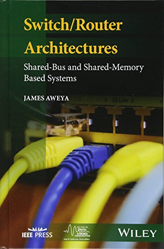 Switch/Router Architectures: Shared-Bus and Shared-Memory Based Systems (IEEE Series on Digital & Mobile Communication)