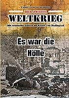 Der zweite Weltkrieg: Mit neunzehn Jahren im Kessel von Stalingrad - Es war die Hoelle