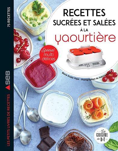 Recettes sucrées et salées à la yaourtière: Spécial multidélices
