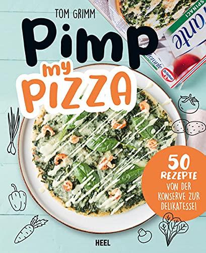 Pimp my Pizza - 50 einfache und leckere...