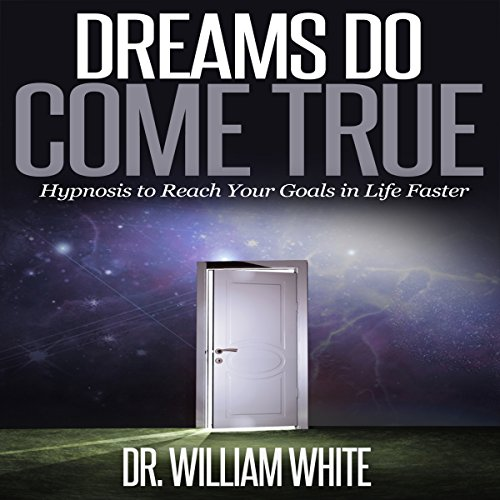 Dreams Do Come True: Hypnosis to Reach Your Goals in Life Faster audiobook cover art