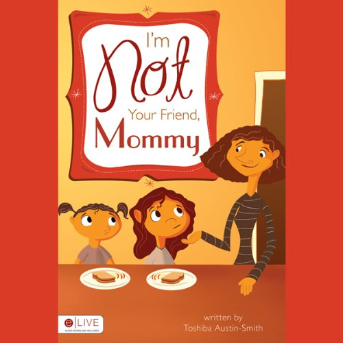 I'm Not Your Friend, Mommy!  Audiolibri