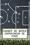 CARNET DE NOTES ENTRAINEUR DE FOOT: Le cahier qu'il faut à tous les entraineurs de football | Pour équipe sénior ou école de foot et pour équipe féminine ou masculine | Format de poche 15x23cm