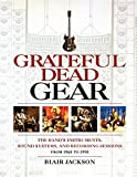 Grateful Dead Gear: All the Band's Instruments, Sound Systems and Recording Session, 1965-1995: The Band's Instruments, Sound Systems and Recording Sessions From 1965 to 1995