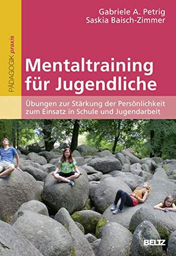 Mentaltraining für Jugendliche: Übungen zur Stärkung der Persönlichkeit zum Einsatz in Schule und Jugendarbeit