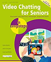 Video Chatting for Seniors in Easy Steps: Video Call and Chat Using Zoom, Facetime, Skype and Facebook Messenger