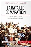 La bataille de Marathon: L'épisode mythique de la fin de la première guerre médique (Grandes Batailles t. 22) (French Edition)
