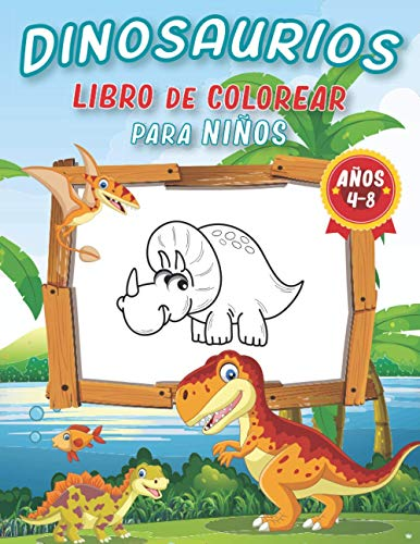 Dinosaurios Libro Para Colorear Para Niños de 4-8 Años: 100+ páginas de fantásticas páginas de colorear dinosaurios para desarrollar la creatividad y ... los Amantes de los Dinosaurios Niños y Niñas