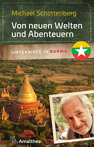 Von neuen Welten und Abenteuern: Unterwegs in Burma (Unterwegs mit Michael Schottenberg)