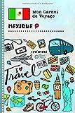 Mexique Carnet de Voyage: Journal de bord avec guide pour enfants. Livre de suivis des enregistrements pour l'écriture, dessiner, faire part de la gratitude. Souvenirs d'activités vacances