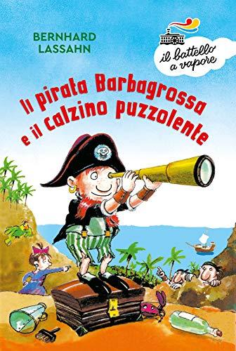 Il pirata Barbagrossa e il calzino puzzolente. Ediz. a colori