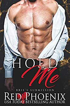 Hold Me (Brie's Submission Book 6) by [Red Phoenix]