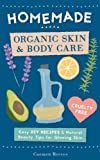 Homemade Organic Skin & Body Care: Easy DIY Recipes and Natural Beauty Tips