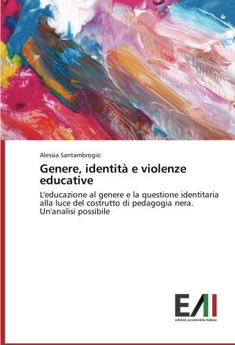 Genere, identità e violenze educative: L'educazione al genere e la questione identitaria alla luce del costrutto di pedagogia nera. Un'analisi possibile