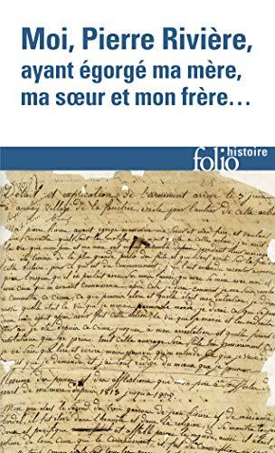 Moi, Pierre Rivière, ayant égorgé ma mère, ma sœur et mon frère...: Un cas de parricide au XIXᵉ siècle